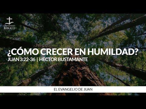 Héctor Bustamante - ¿Cómo crecer en humildad? (Juann 3:22-36)