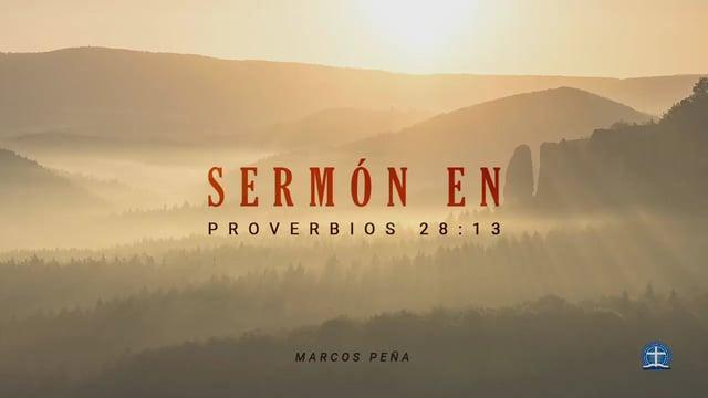Marcos Peña - El que Encubre sus Pecados No Prosperará: Sermón en Proverbios 28:13