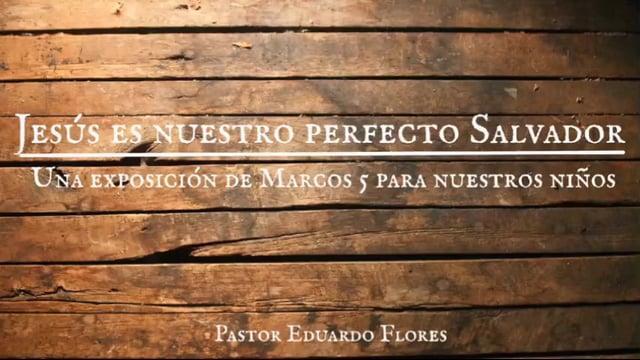 Eduardo Flores - Jesús es nuestro perfecto Salvador: Una Exposición de Marcos 5 para nuestros niños.