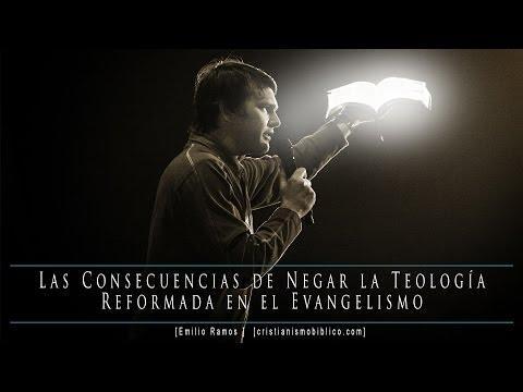 Emilio Ramos - Las Consecuencias De Negar La Teología Reformada En El Evangelismo