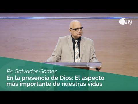 Ps. Salvador Gómez - En la presencia de Dios: El aspecto más importante de nuestras vidas
