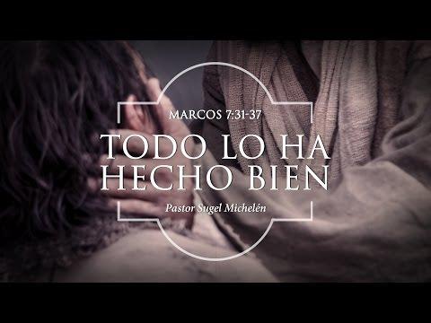 """Sugel Michelén - """"Todo lo ha hecho bien"""" Marcos 7:31-37"""