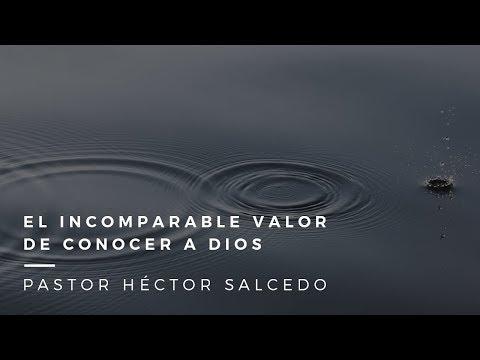 Pastor Héctor Salcedo - El incomparable valor de conocer a Dios