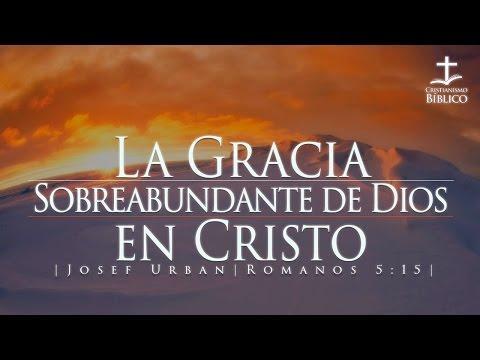 Josef Urban - La Gracia Sobreabundante de Dios en Cristo - Romanos 5.15