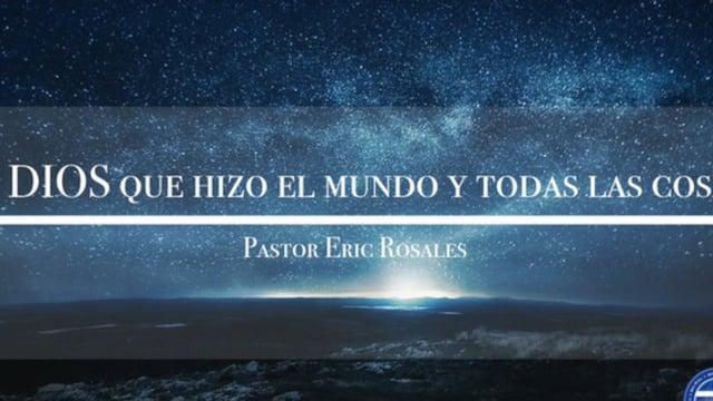 Pastor Eric Rosales - El Dios Que Hizo el Mundo y Todas Las Cosas: Lección 4.