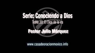 El Dios de la ira - Pastor Julio Márquez