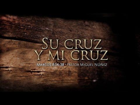 En Su Palabra: Su Cruz Y Mi Cruz -  Pastor Miguel Núñez