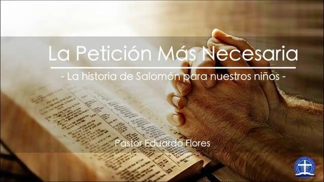 Pastor Eduardo Flores / La Petición Más Necesaria (1 Reyes 3:3-15)