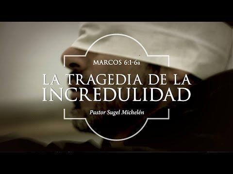 """Sugel Michelén -""""La tragedia de la incredulidad"""" Marcos 6:1-6"""