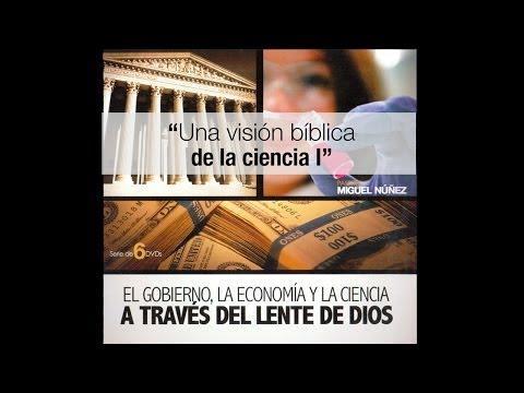 Una Visión Bíblica De La Ciencia I - Miguel Núñez
