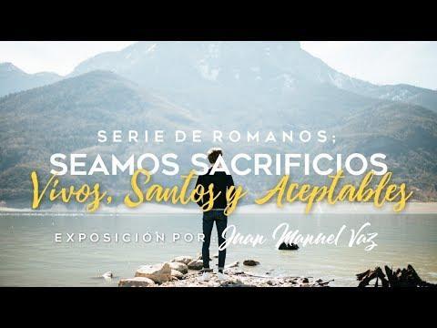 Juan Manuel Vaz - Seamos Sacrificios Vivos, Santos y Aceptables