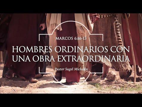 """Sugel Michelén -""""Hombres ordinarios con una obra extraordinaria"""" Marcos 6:6b-13"""