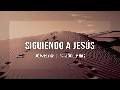 """Miguel Linares - """"Siguiendo a Jesús"""" Lucas 9:51-62"""