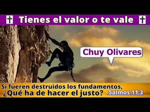 Tienes el valor o te vale - Salmos 11: 3 - Chuy Olivares