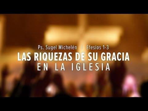 """Sugel Michelén - """"Las riquezas de Su gracia en la Iglesia"""" Efesios 1-3"""