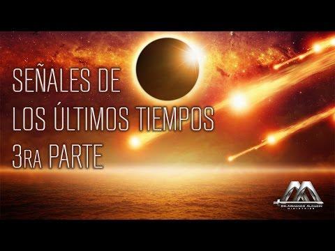 SEÑALES DE LOS ÚLTIMOS TIEMPOS  (PARTE 3 ) Armando Alducin