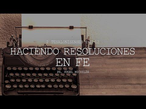 "Sugel Michelén -  ""Haciendo resoluciones en fe"" 2 Tesalonicenses 1:11-12"