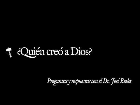 (Preguntas y Respuestas con el Dr. Joel Beeke) / ¿Quién creó a Dios?