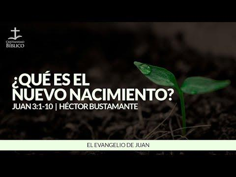 Héctor Bustamante - ¿Qué es el nuevo nacimiento? (Juan 3:1-10 )