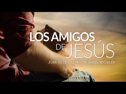 """.Sugel Michelén - """"Los amigos de Jesús"""" Juan 15:12-17"""