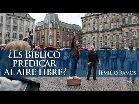 Emilio Ramos - ¿Es Bíblico Predicar Al Aire Libre?