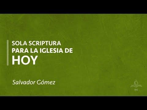 Salvador Gómez - Sola Scriptura para la iglesia de hoy