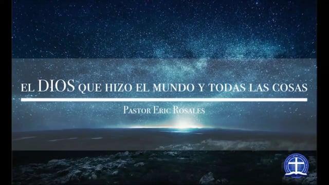 Pastor Eric Rosales - El Dios que hizo el mundo y todas las cosas: Lección 16