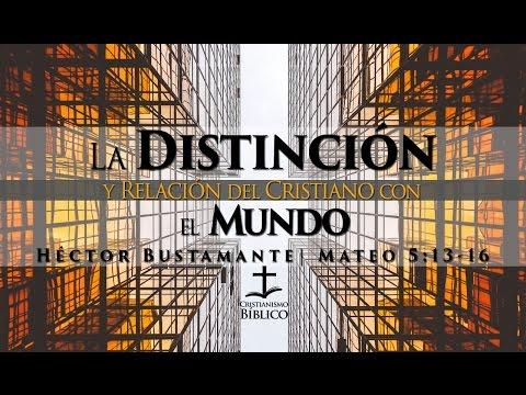 Héctor Bustamante - La Distinción Y Relación Del Cristiano Con El Mundo