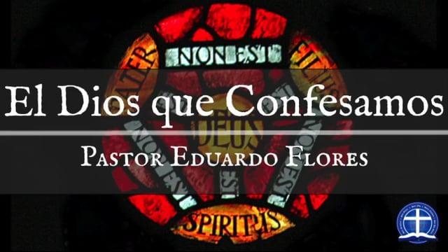 Pastor Eduardo Flores - El Dios que Confesamos: La Naturaleza y los Atributos de Dios-Parte III.