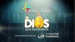 El Dios que Adoramos - Conferencia Por Su Causa 2012