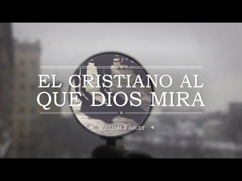 "William Farley - ""El cristiano al que Dios mira"""