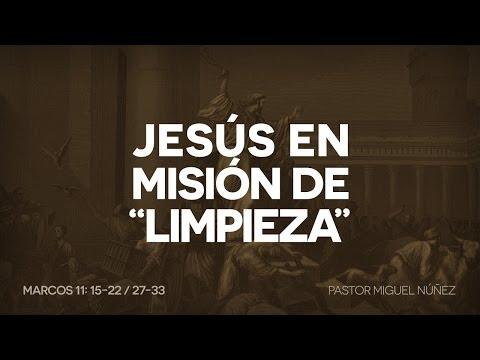 Pastor Miguel Núñez - Jesús en misión de limpieza