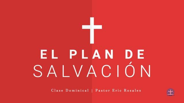 Pastor Eric Rosales - El Plan de Salvación: Clase XIX.
