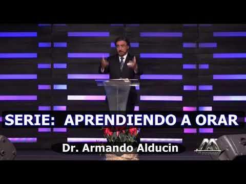CÓMO ORAR  parte 1- Predicaciones estudios bíblicos - Dr. Armando Alducin
