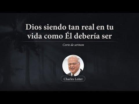 Charles Leiter - Dios siendo tan real en tu vida como Él debería ser