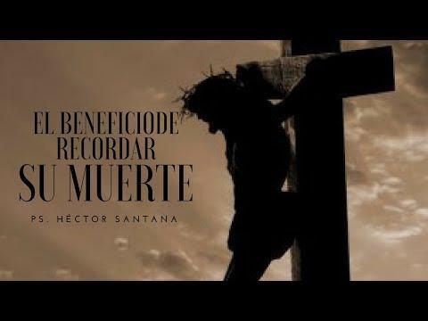 Pastor Héctor Santana - El Beneficio de Recordar su Muerte