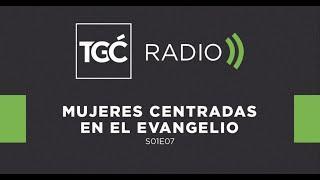 Mujeres centradas en el evangelio - Coalición Radio